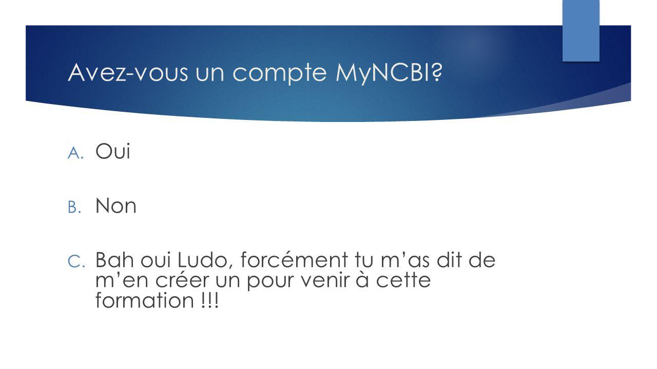 Avez-vous un compte MyNCBI