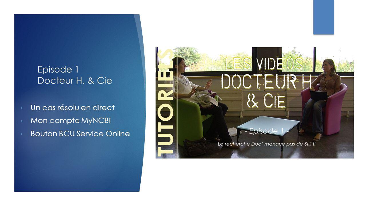 Episode 1 Docteur H. & Cie Un cas résolu en direct Mon compte MyNCBI