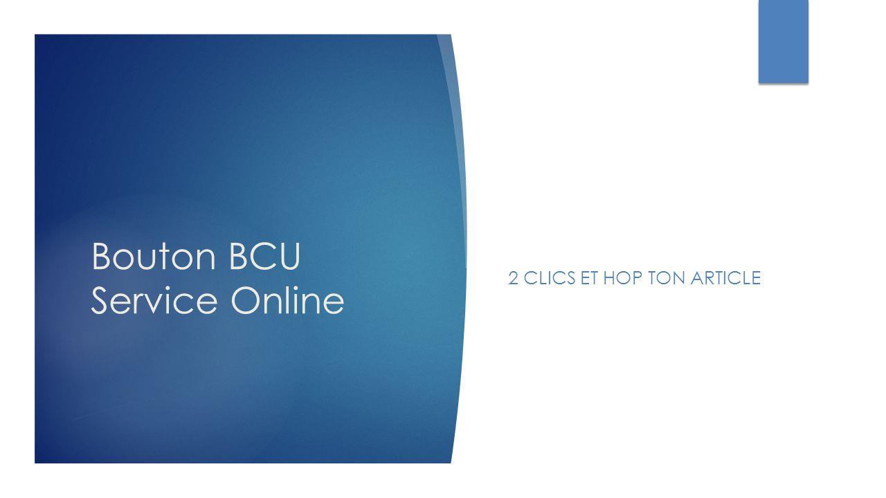 Bouton BCU Service Online