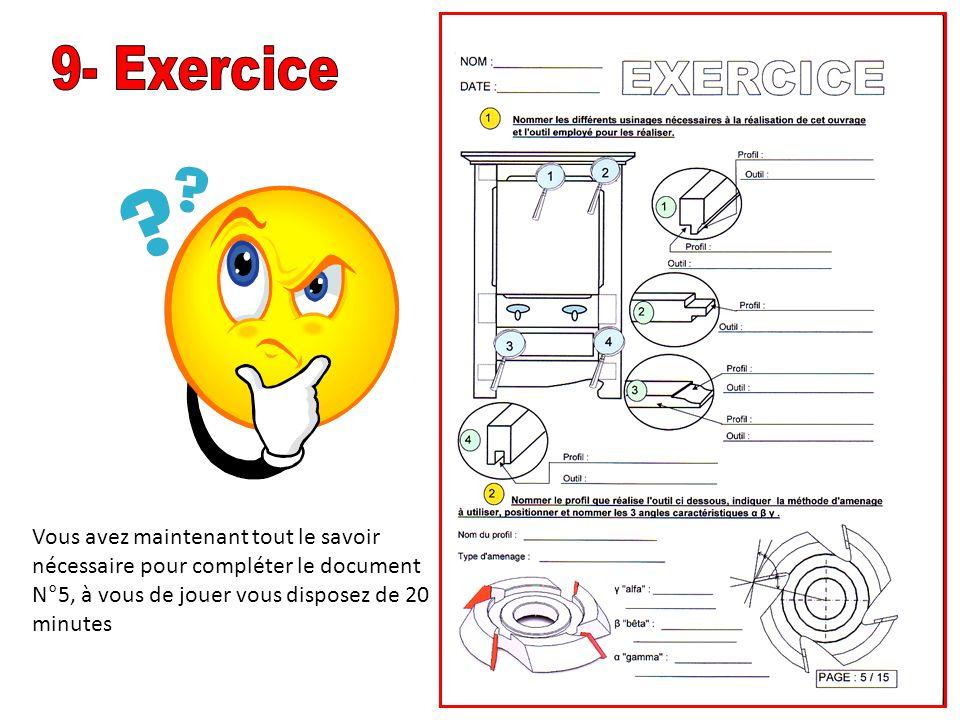 9- Exercice Vous avez maintenant tout le savoir nécessaire pour compléter le document N°5, à vous de jouer vous disposez de 20 minutes.