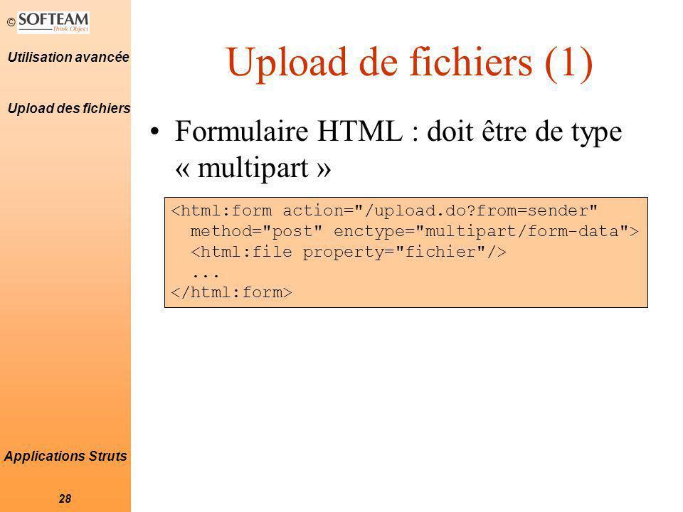 Upload de fichiers (1) Upload des fichiers. Formulaire HTML : doit être de type « multipart » <html:form action= /upload.do from=sender