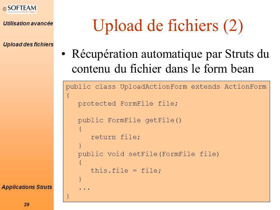 Upload de fichiers (2) Upload des fichiers. Récupération automatique par Struts du contenu du fichier dans le form bean.