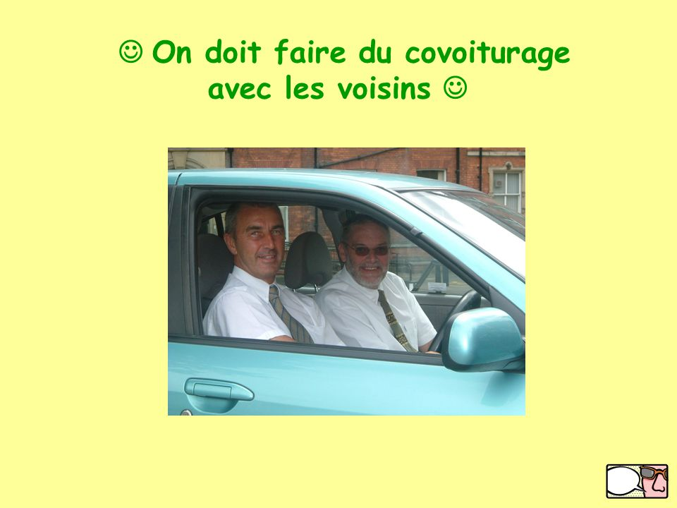 On doit faire du covoiturage