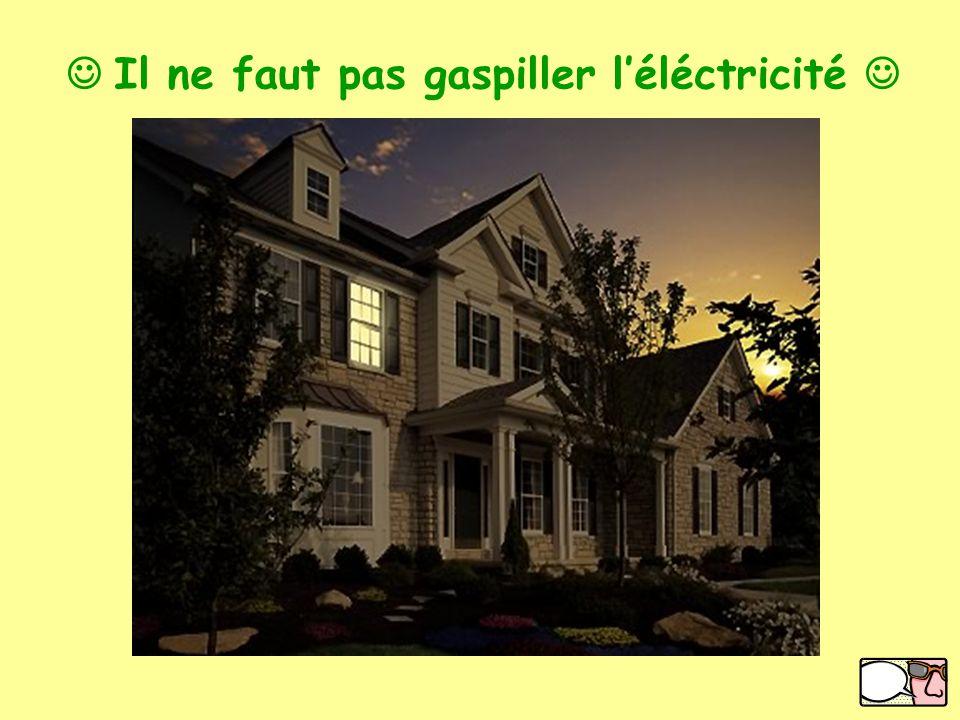  Il ne faut pas gaspiller l'éléctricité 