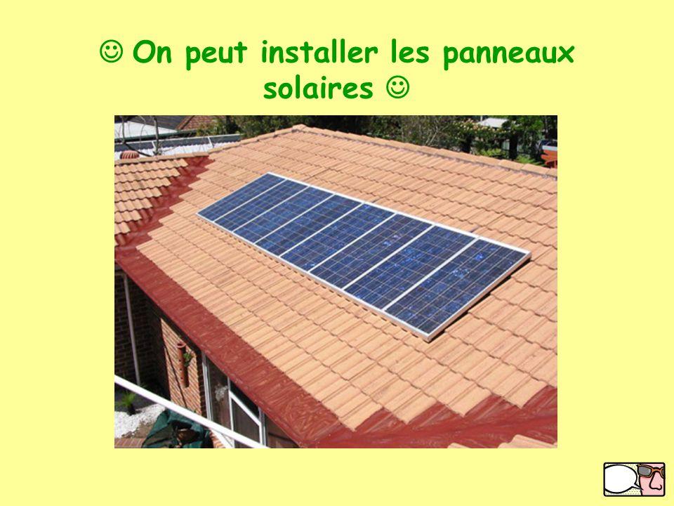  On peut installer les panneaux solaires 