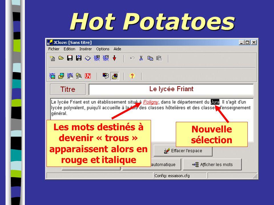 Hot Potatoes Les mots destinés à devenir « trous » apparaissent alors en rouge et italique.