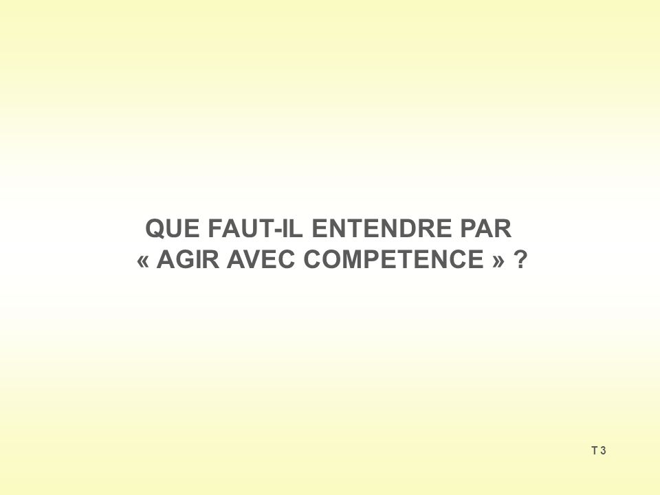 QUE FAUT-IL ENTENDRE PAR « AGIR AVEC COMPETENCE »