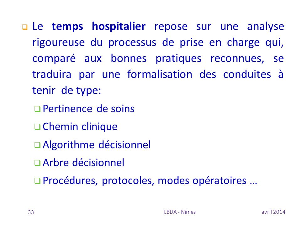 Le temps hospitalier repose sur une analyse rigoureuse du processus de prise en charge qui, comparé aux bonnes pratiques reconnues, se traduira par une formalisation des conduites à tenir de type: