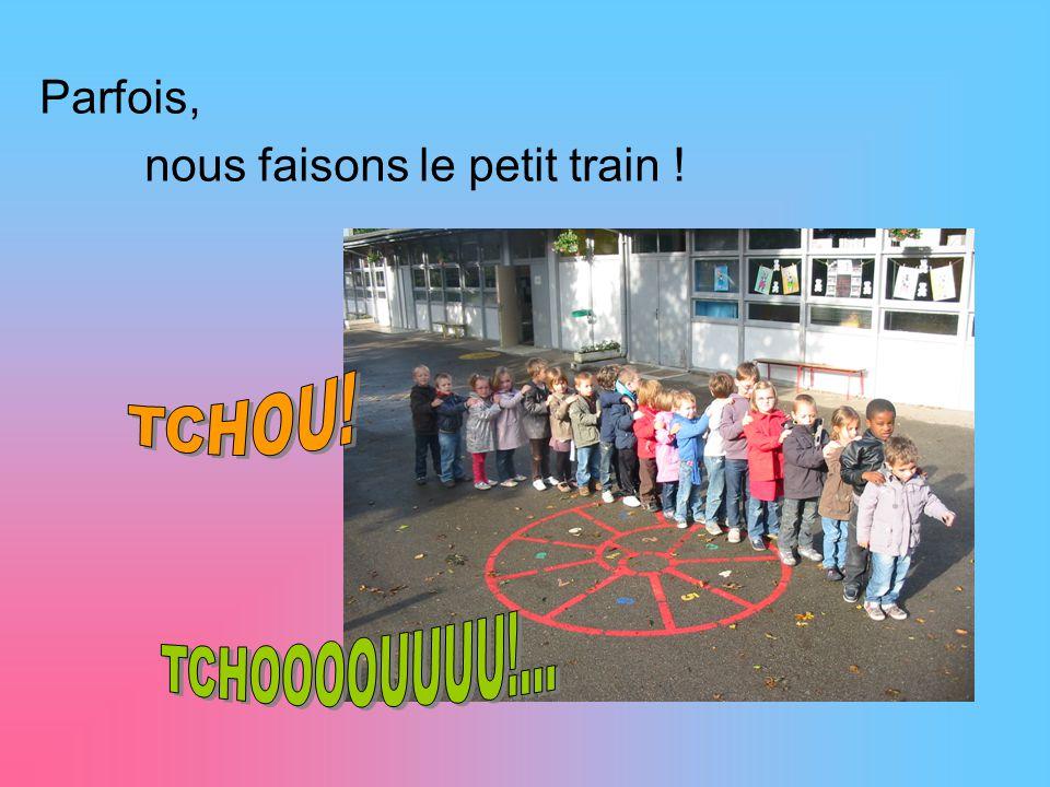 Parfois, nous faisons le petit train ! TCHOU! TCHOOOOUUUU!...