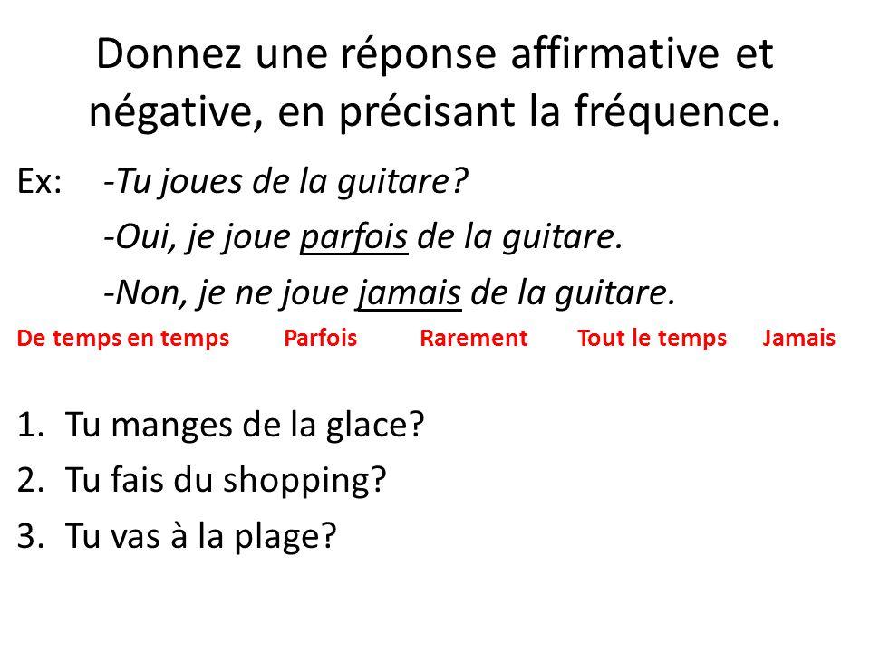 Donnez une réponse affirmative et négative, en précisant la fréquence.