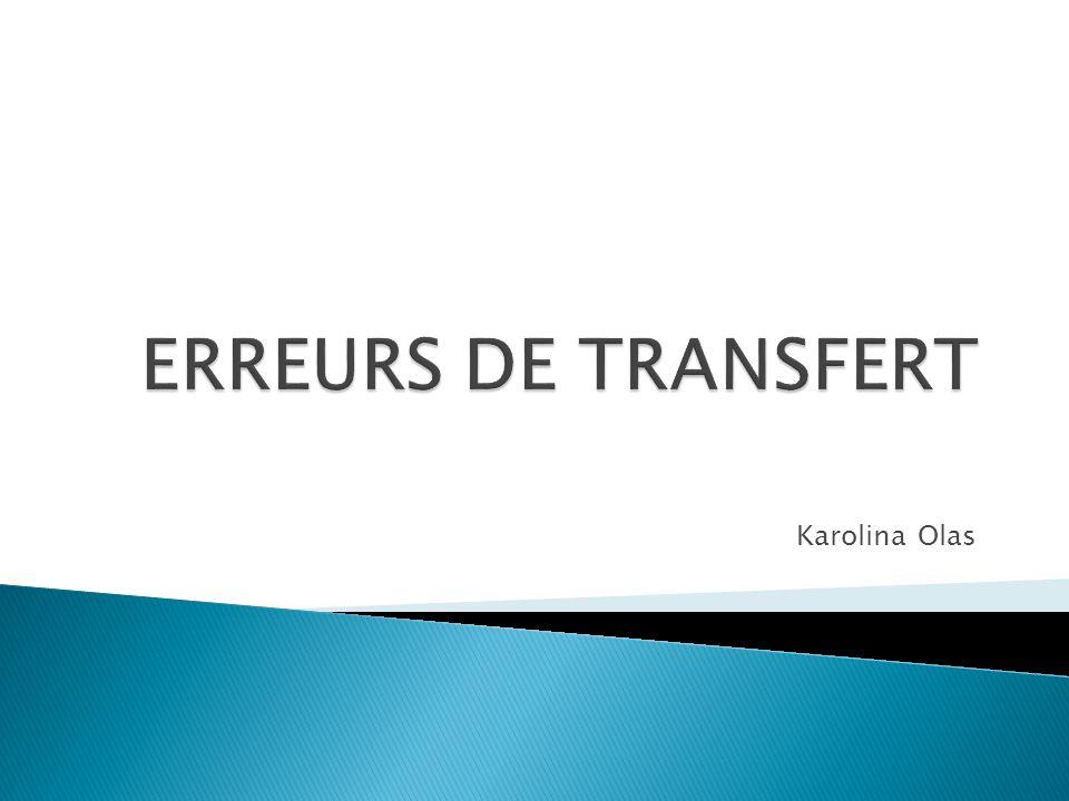 ERREURS DE TRANSFERT Karolina Olas