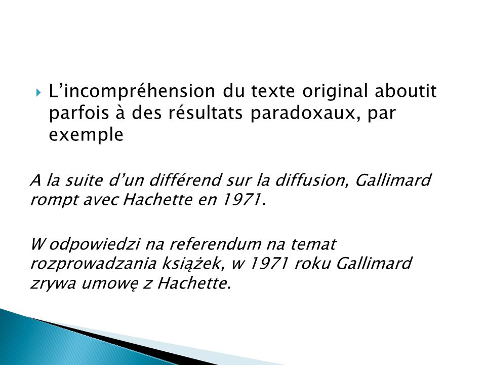 L'incompréhension du texte original aboutit parfois à des résultats paradoxaux, par exemple