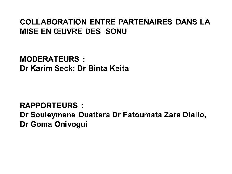 COLLABORATION ENTRE PARTENAIRES DANS LA MISE EN ŒUVRE DES SONU MODERATEURS : Dr Karim Seck; Dr Binta Keita RAPPORTEURS : Dr Souleymane Ouattara Dr Fatoumata Zara Diallo, Dr Goma Onivogui