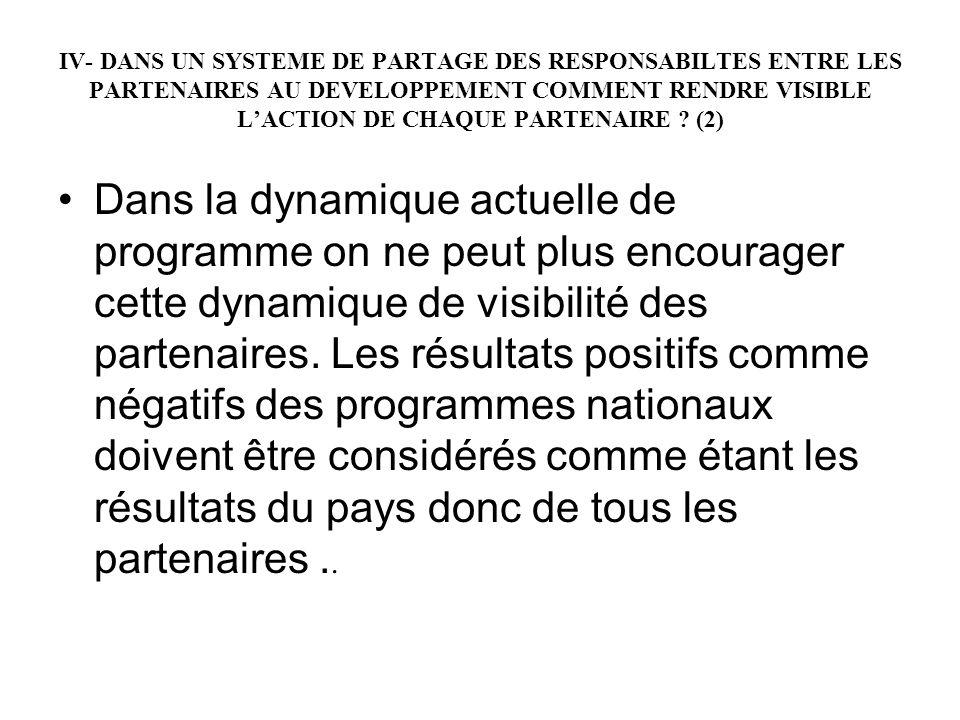 IV- DANS UN SYSTEME DE PARTAGE DES RESPONSABILTES ENTRE LES PARTENAIRES AU DEVELOPPEMENT COMMENT RENDRE VISIBLE L'ACTION DE CHAQUE PARTENAIRE (2)