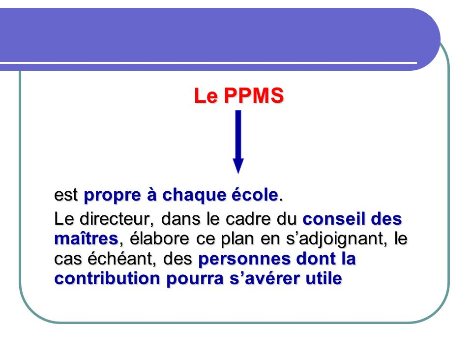 Le PPMS est propre à chaque école.