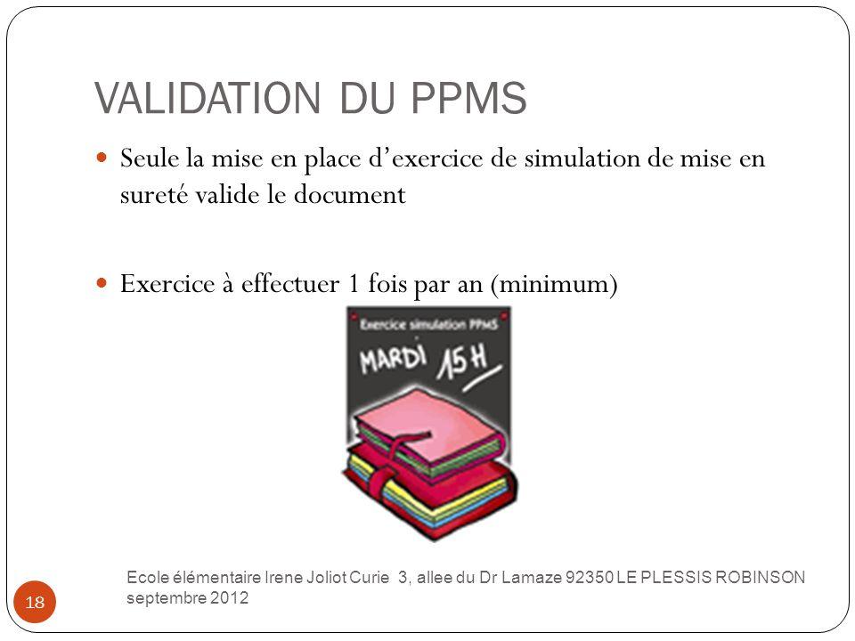 VALIDATION DU PPMS Seule la mise en place d'exercice de simulation de mise en sureté valide le document.