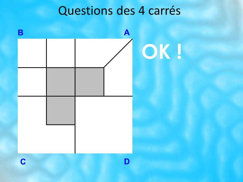 Questions des 4 carrés B A OK ! C D