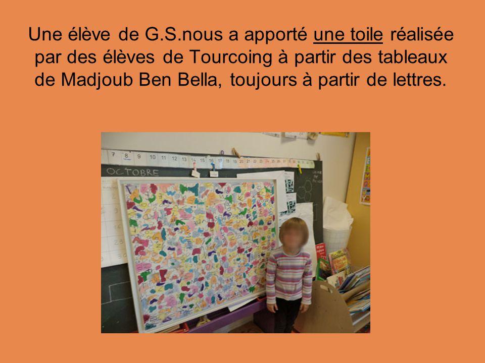 Une élève de G.S.nous a apporté une toile réalisée par des élèves de Tourcoing à partir des tableaux de Madjoub Ben Bella, toujours à partir de lettres.