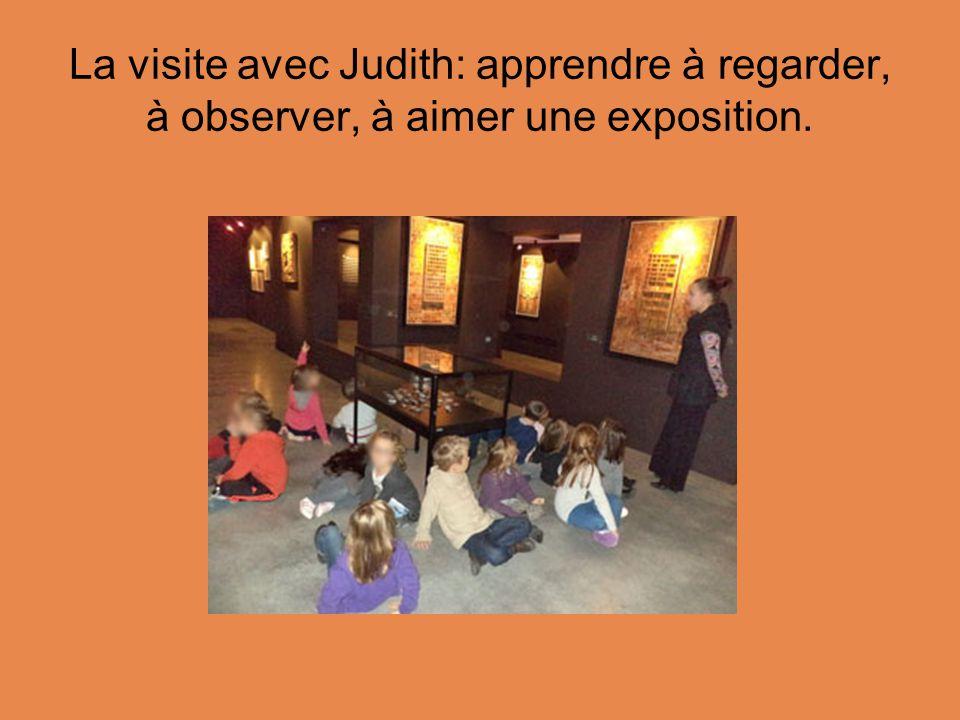 La visite avec Judith: apprendre à regarder, à observer, à aimer une exposition.