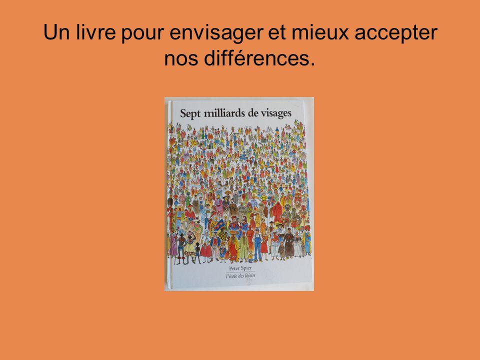 Un livre pour envisager et mieux accepter nos différences.