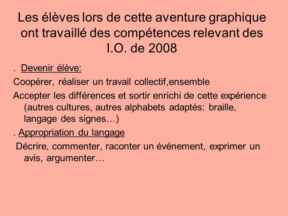Les élèves lors de cette aventure graphique ont travaillé des compétences relevant des I.O. de 2008