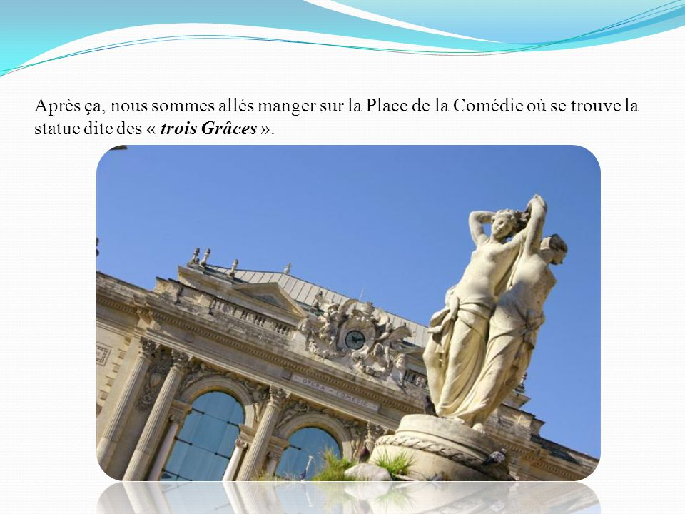 Après ça, nous sommes allés manger sur la Place de la Comédie où se trouve la statue dite des « trois Grâces ».