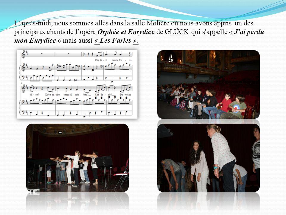 L'après-midi, nous sommes allés dans la salle Molière où nous avons appris un des principaux chants de l'opéra Orphée et Eurydice de GLÜCK qui s appelle « J ai perdu mon Eurydice » mais aussi « Les Furies ».