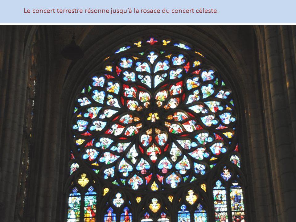 Le concert terrestre résonne jusqu'à la rosace du concert céleste.