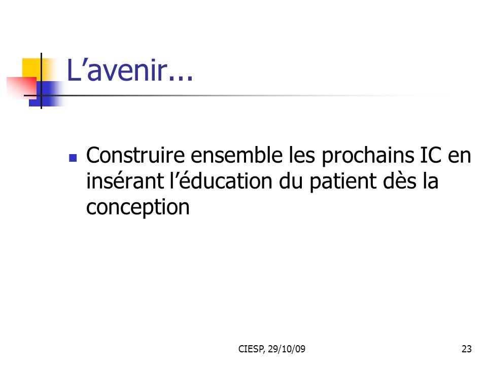 L'avenir... Construire ensemble les prochains IC en insérant l'éducation du patient dès la conception.