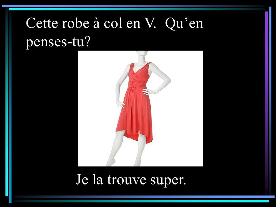 Cette robe à col en V. Qu'en penses-tu