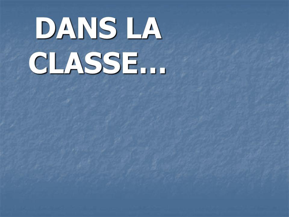 DANS LA CLASSE…