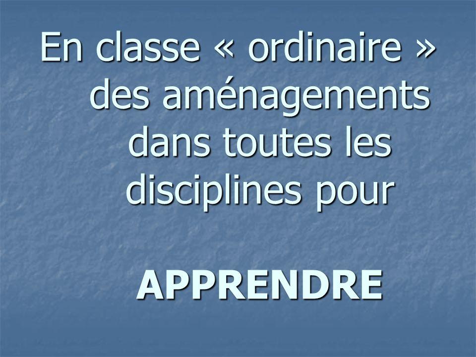 En classe « ordinaire » des aménagements dans toutes les disciplines pour APPRENDRE