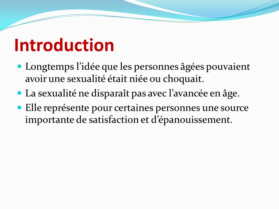 Introduction Longtemps l'idée que les personnes âgées pouvaient avoir une sexualité était niée ou choquait.