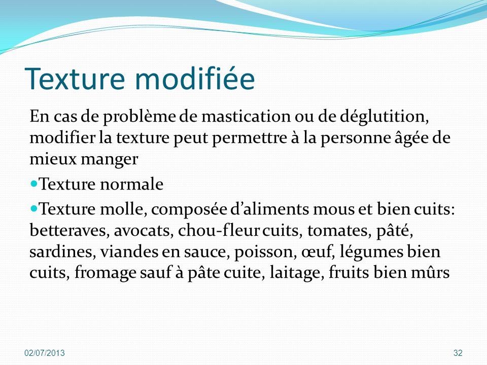 Texture modifiée En cas de problème de mastication ou de déglutition, modifier la texture peut permettre à la personne âgée de mieux manger.