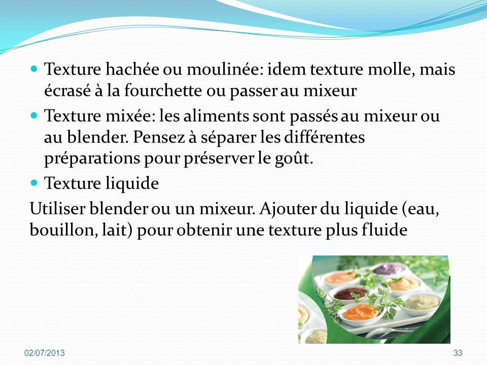 Texture hachée ou moulinée: idem texture molle, mais écrasé à la fourchette ou passer au mixeur