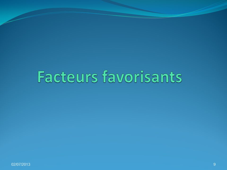 Facteurs favorisants 02/07/2013