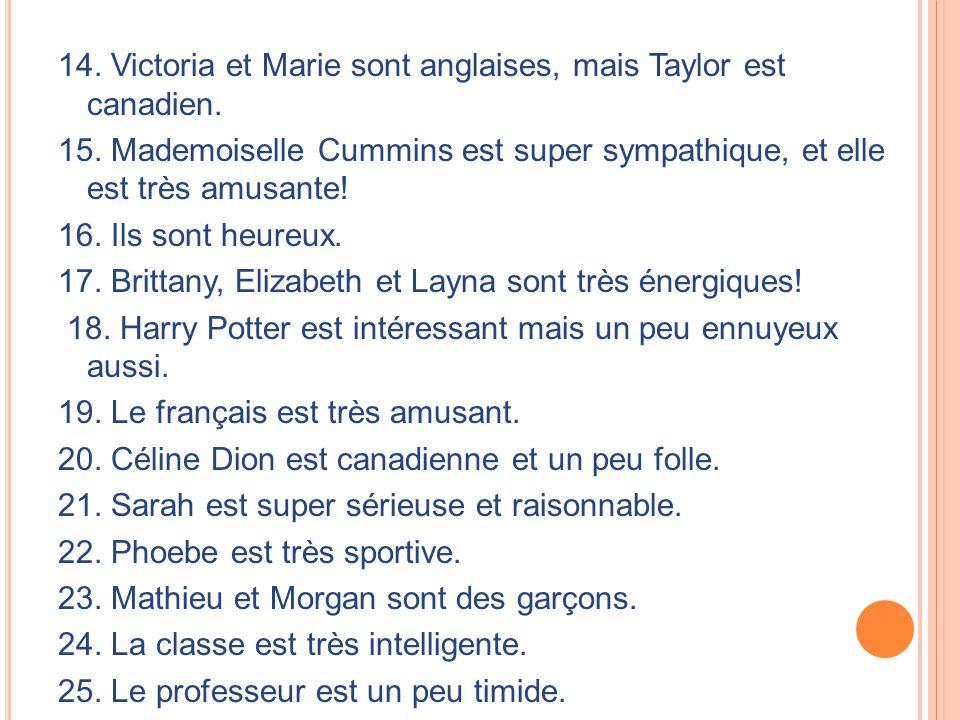 14. Victoria et Marie sont anglaises, mais Taylor est canadien. 15