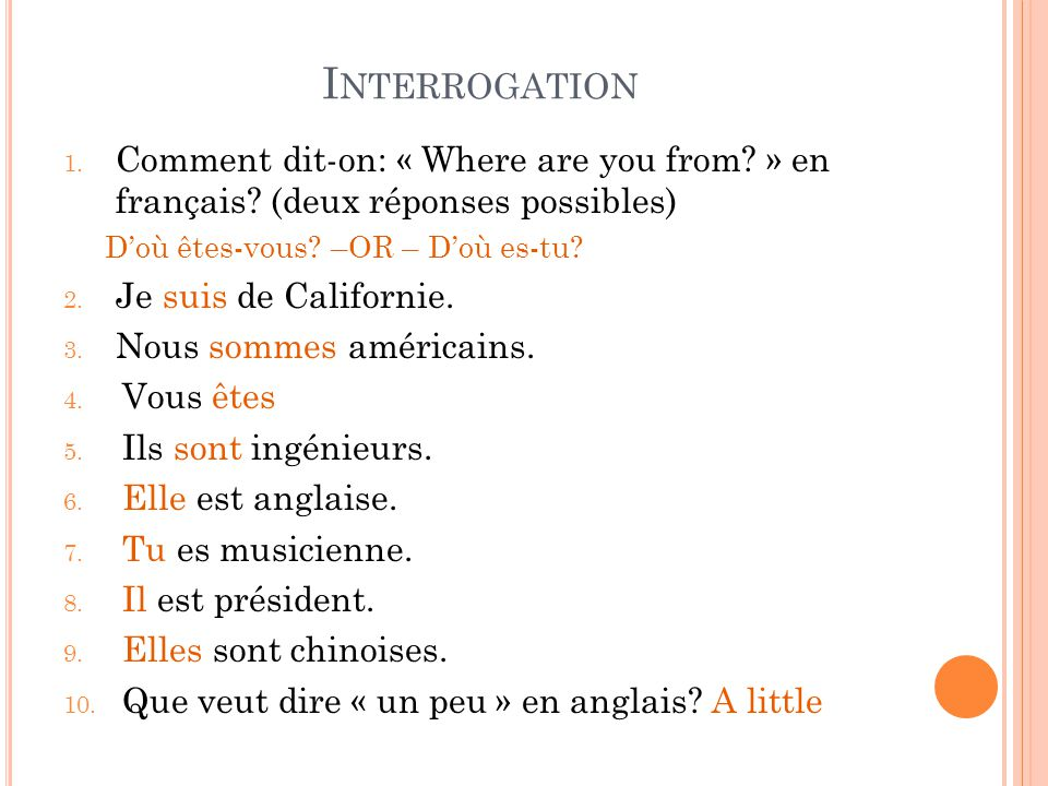 Interrogation Comment dit-on: « Where are you from » en français (deux réponses possibles) D'où êtes-vous –OR – D'où es-tu