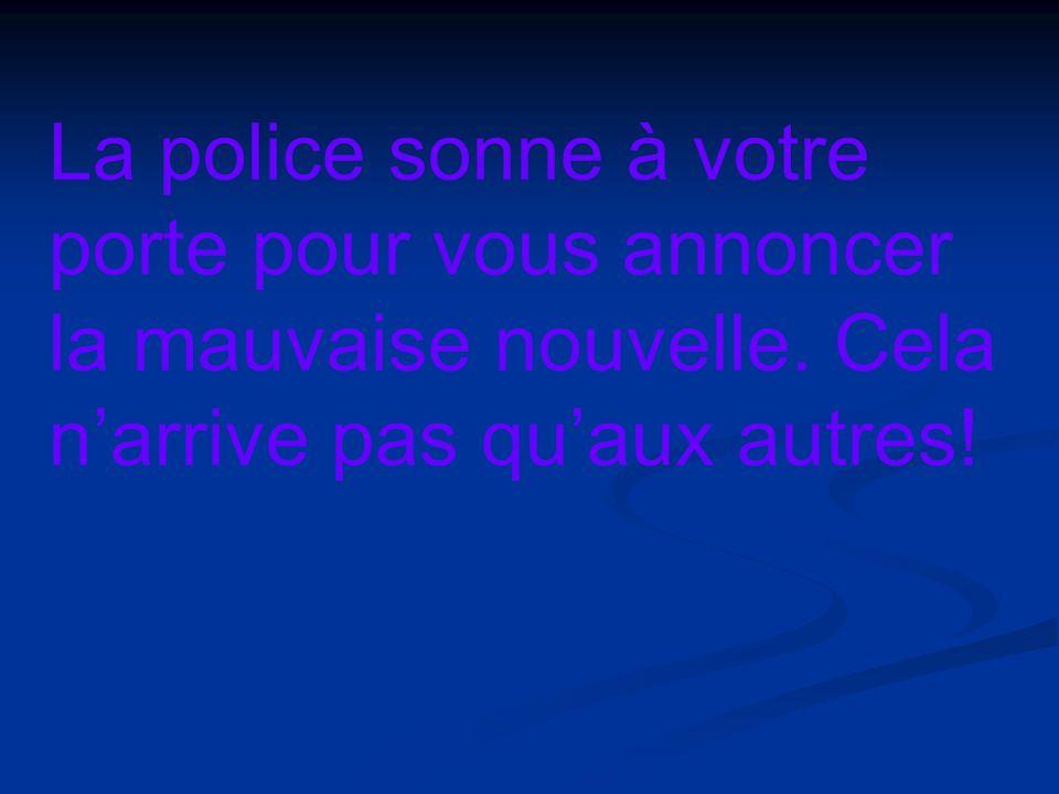 La police sonne à votre porte pour vous annoncer la mauvaise nouvelle