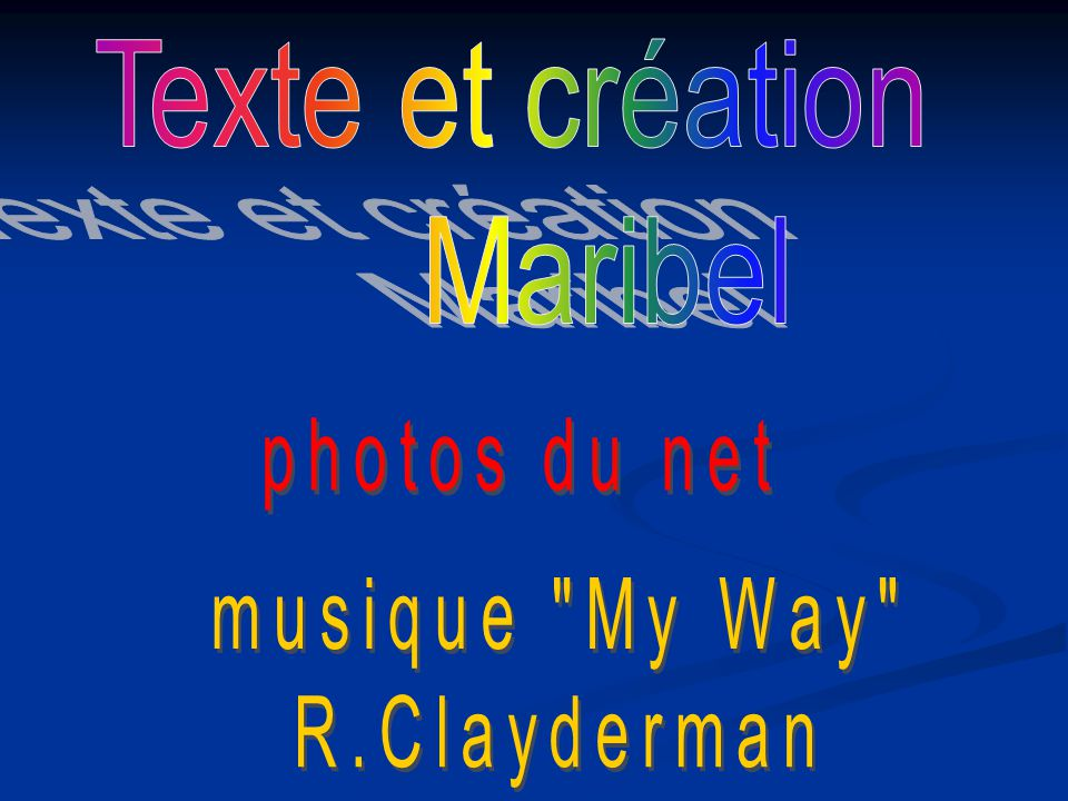 Texte et création Maribel photos du net musique My Way R.Clayderman