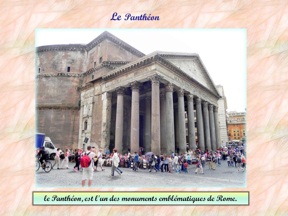 le Panthéon, est l un des monuments emblématiques de Rome.