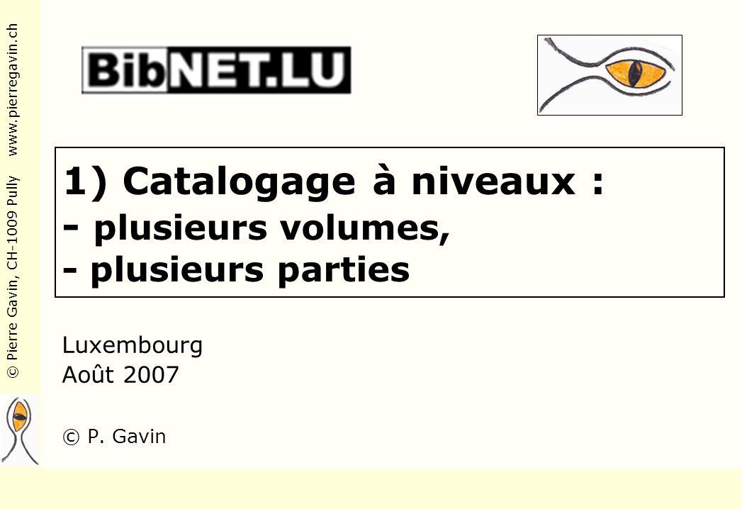 1) Catalogage à niveaux : - plusieurs volumes, - plusieurs parties