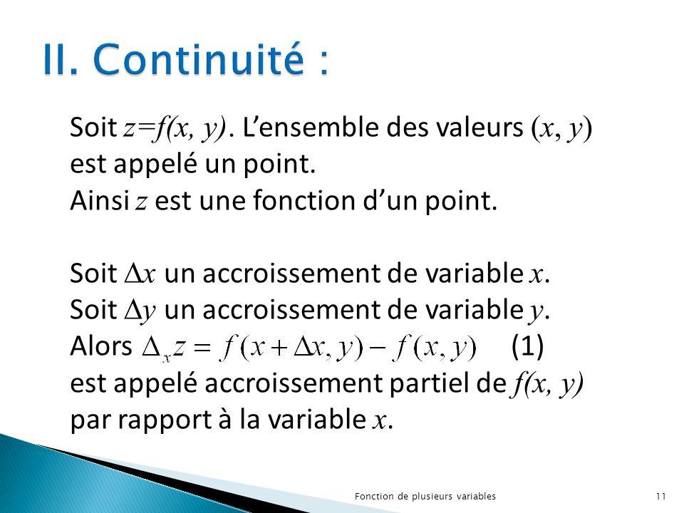 II. Continuité : Soit z=f(x, y). L'ensemble des valeurs (x, y) est appelé un point. Ainsi z est une fonction d'un point.