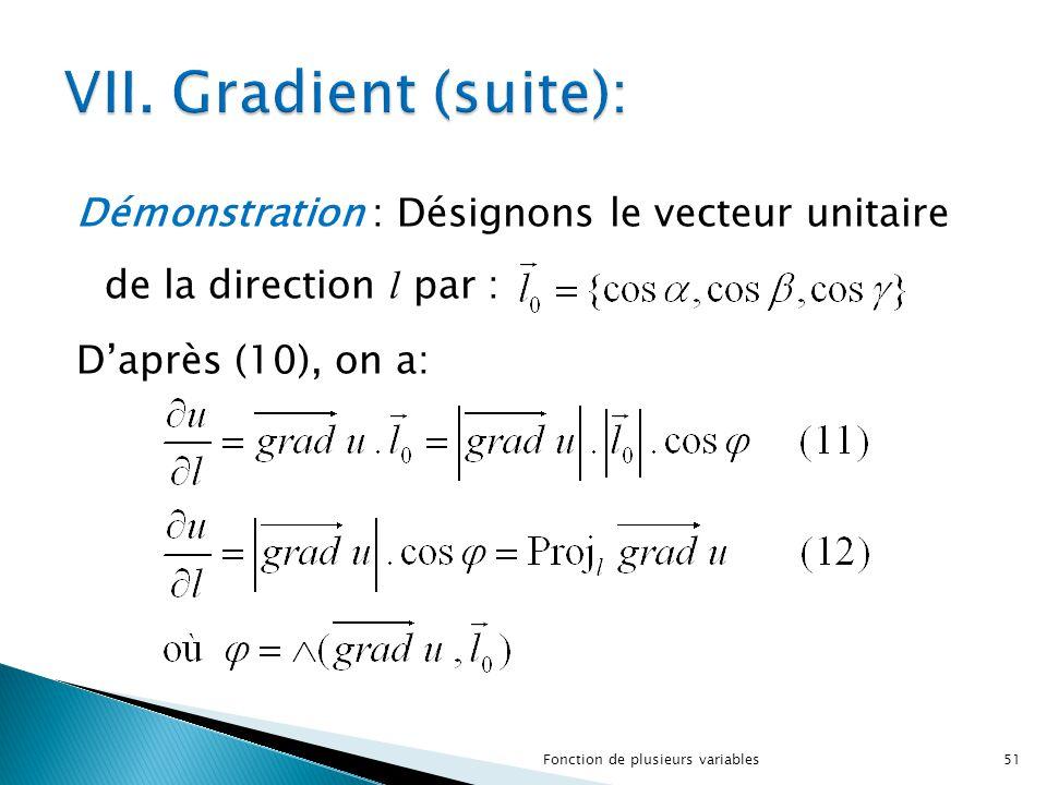 VII. Gradient (suite): Démonstration : Désignons le vecteur unitaire de la direction l par : D'après (10), on a: