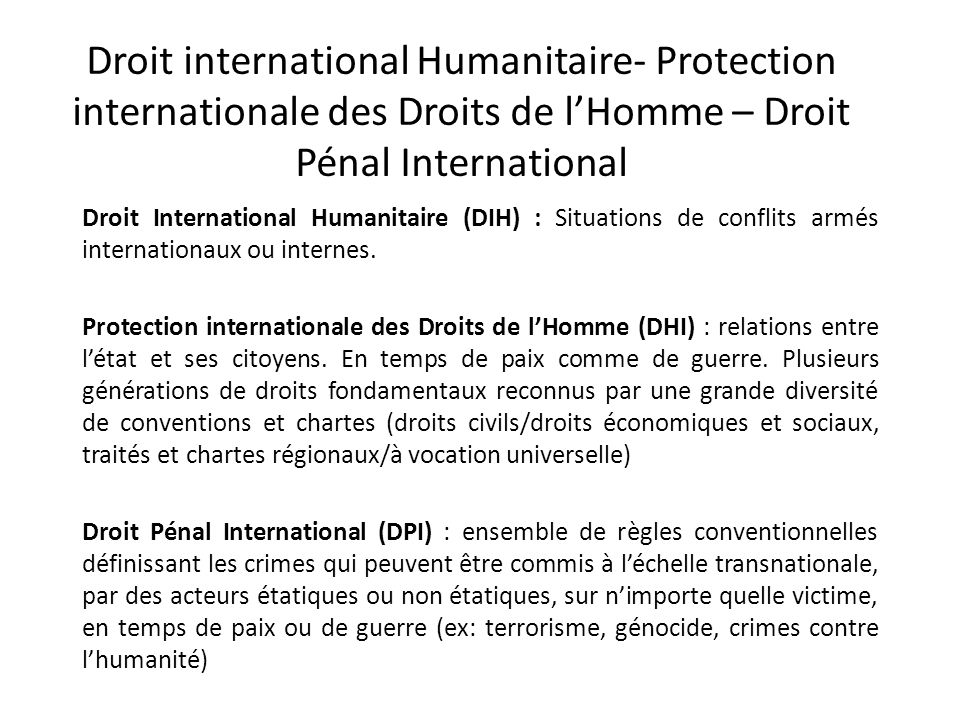 Droit international Humanitaire- Protection internationale des Droits de l'Homme – Droit Pénal International
