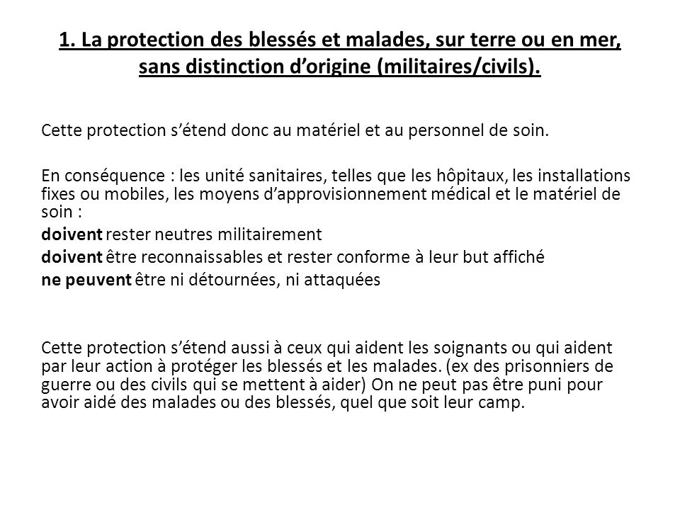 1. La protection des blessés et malades, sur terre ou en mer, sans distinction d'origine (militaires/civils).