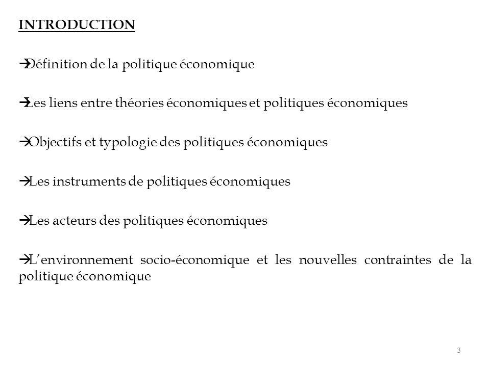 INTRODUCTION Définition de la politique économique. Les liens entre théories économiques et politiques économiques.