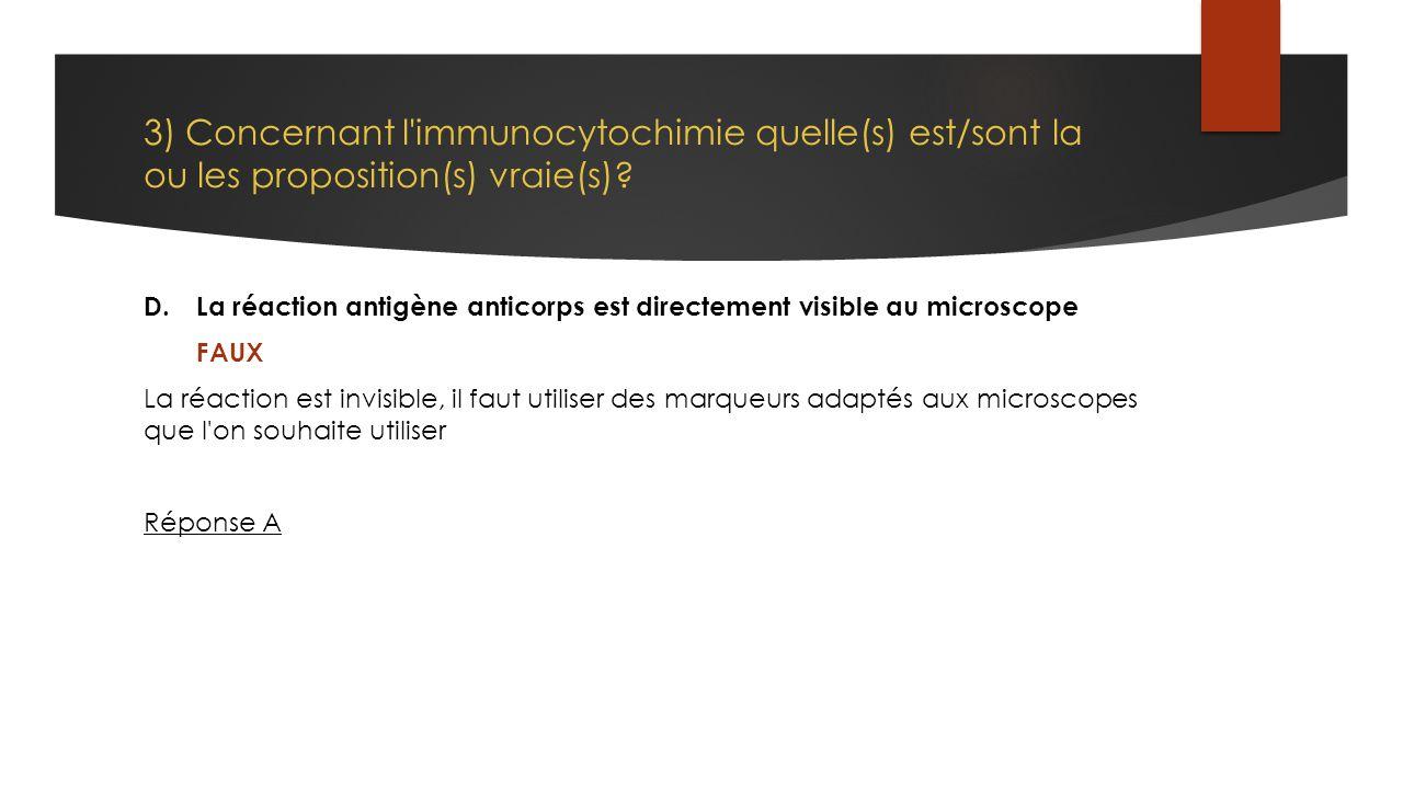 3) Concernant l immunocytochimie quelle(s) est/sont la ou les proposition(s) vraie(s)