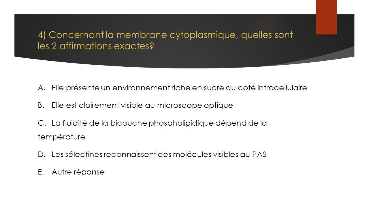4) Concernant la membrane cytoplasmique, quelles sont les 2 affirmations exactes