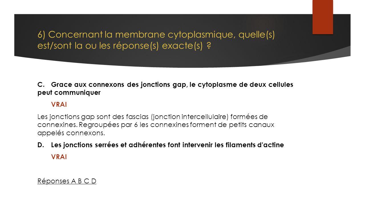 6) Concernant la membrane cytoplasmique, quelle(s) est/sont la ou les réponse(s) exacte(s)